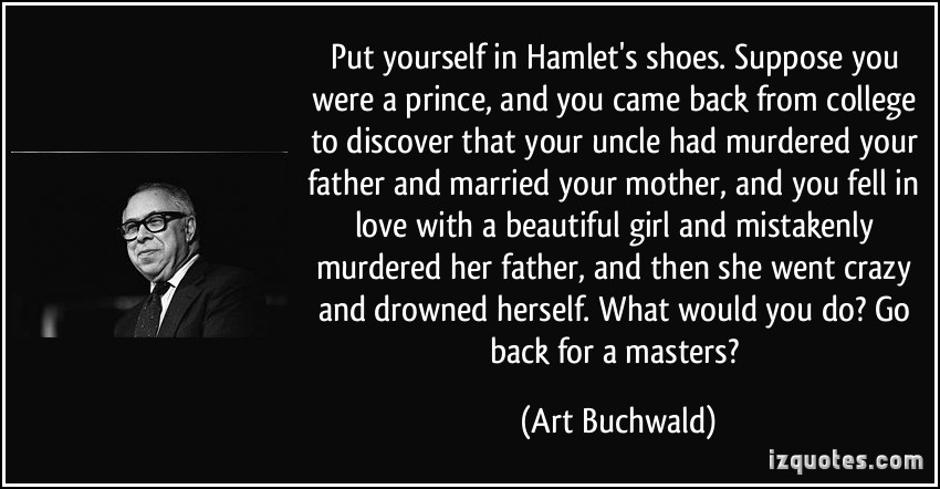 quote-put-yourself-in-hamlet-s-shoes-suppose-you-were-a-prince-and-you-came-back-from-college-to-art-buchwald-339266