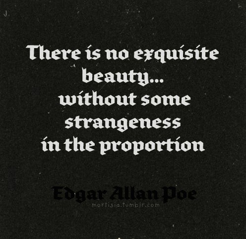 there-is-no-exquisite-beautywithout-some-strangeness-in-the-proportion1